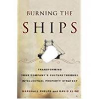 Burning Softwares Burning the Ships: Transforming Your Company's Culture Through Intellectual Property Strategy