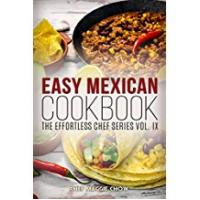 Chef Maggie Chow Easy Cookbooks Easy Mexican Cookbook (Mexican Cookbook, Mexican Recipes, Mexican Cooking 1)