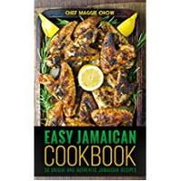 Chef Maggie Chow Easy Cookbooks Easy Jamaican Cookbook: 50 Unique and Authentic Jamaican Recipes (Jamaican Cookbook, Jamaican Recipes, Jamaican Cooking, West Indian Cookbook, West Indian Recipes, West Indian Cooking Book 1)