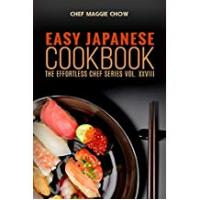 Chef Maggie Chow Easy Cookbooks Easy Japanese Cookbook (Japanese Cooking, Japanese Food, Japanese Recipes, Japanese Cookbook, Easy Japanese Cooking 1)