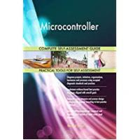 Microcontrollers Microcontroller All-Inclusive Self-Assessment - More than 680 Success Criteria, Instant Visual Insights, Comprehensive Spreadsheet Dashboard, Auto-Prioritised for Quick Results