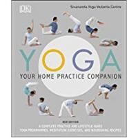 Dk Practice Books Yoga Your Home Practice Companion: A Complete Practice and Lifestyle Guide: Yoga Programmes, Meditation Exercises, and Nourishing Recipes (Sivananda Yoga Vedanta Centre)